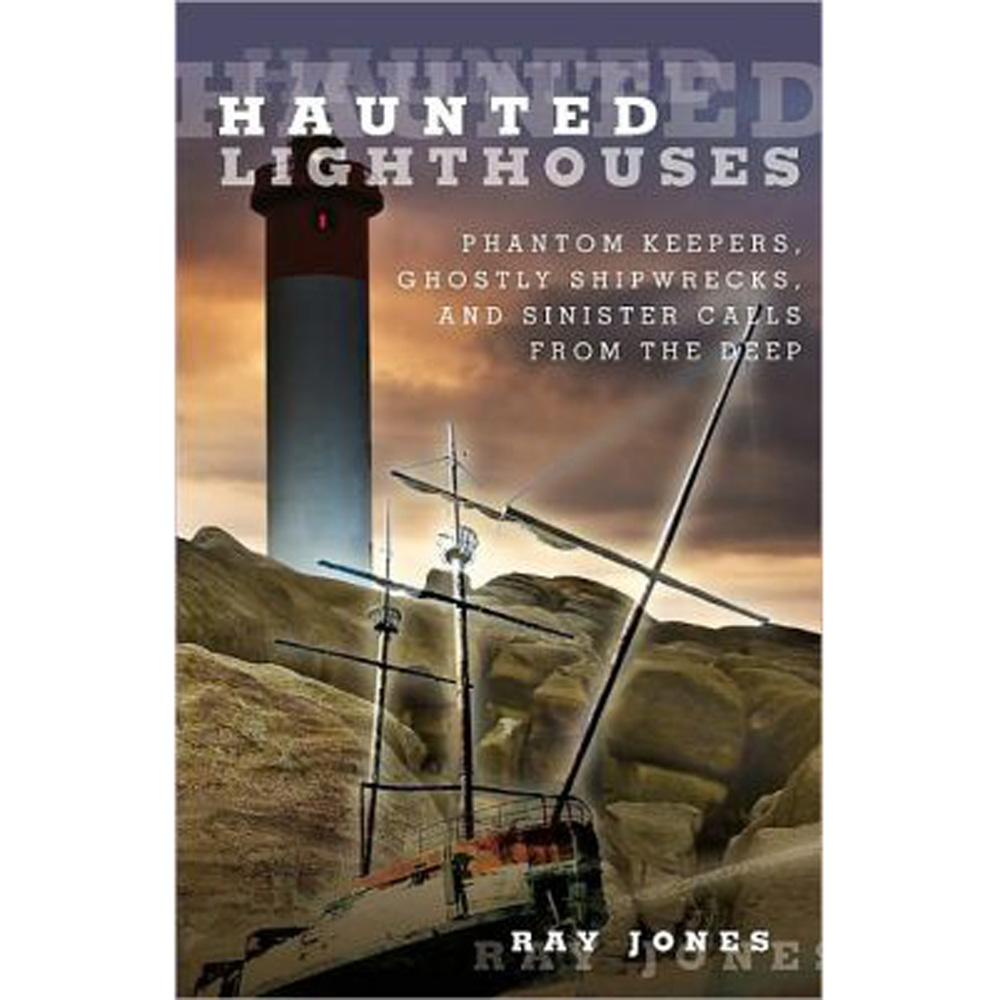 HAUNTED LIGHTHOUSES By Ray Jones