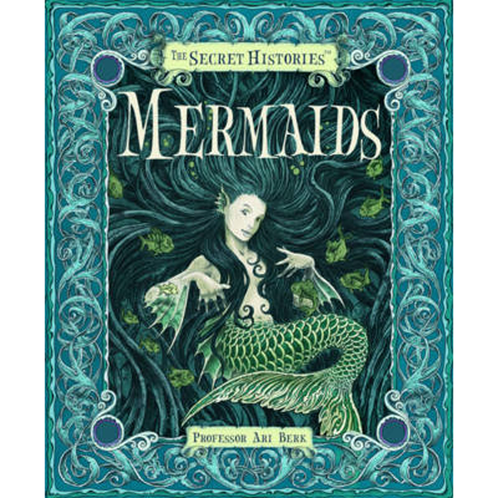 THE SECRET HISTORY OF MERMAIDS By Ari Berk, Wayne Anderson, Virginia Lee